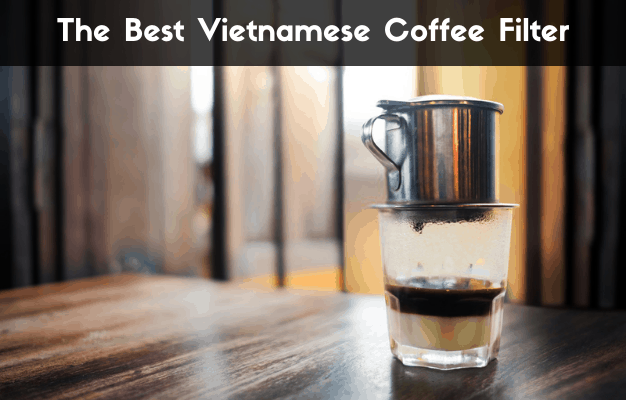 The Best Vietnamese Coffee Maker A K A Vietnam Coffee Filter In 2020